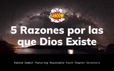 5 Razones por las que Dios Existe